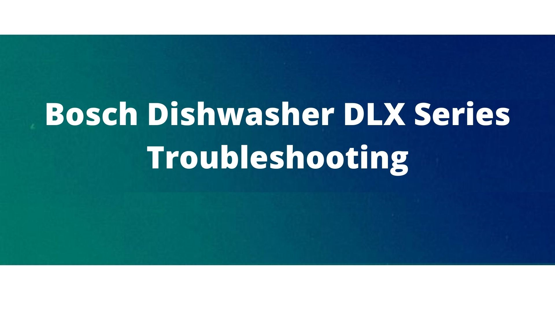 Bosch dishwasher problems and their solution