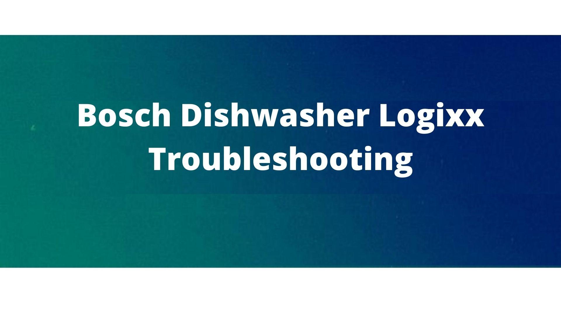 Bosch Logixx problems fixing guide