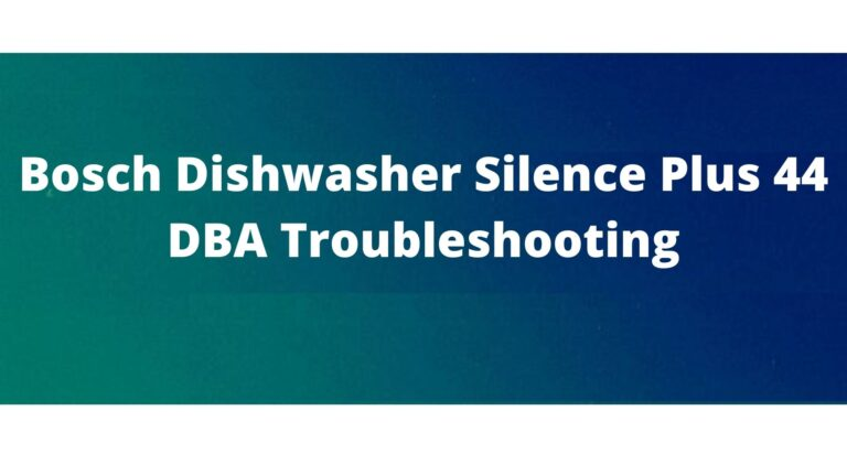 Problems and their fixes for Bosch dishwasher Silent plus 44 DBA
