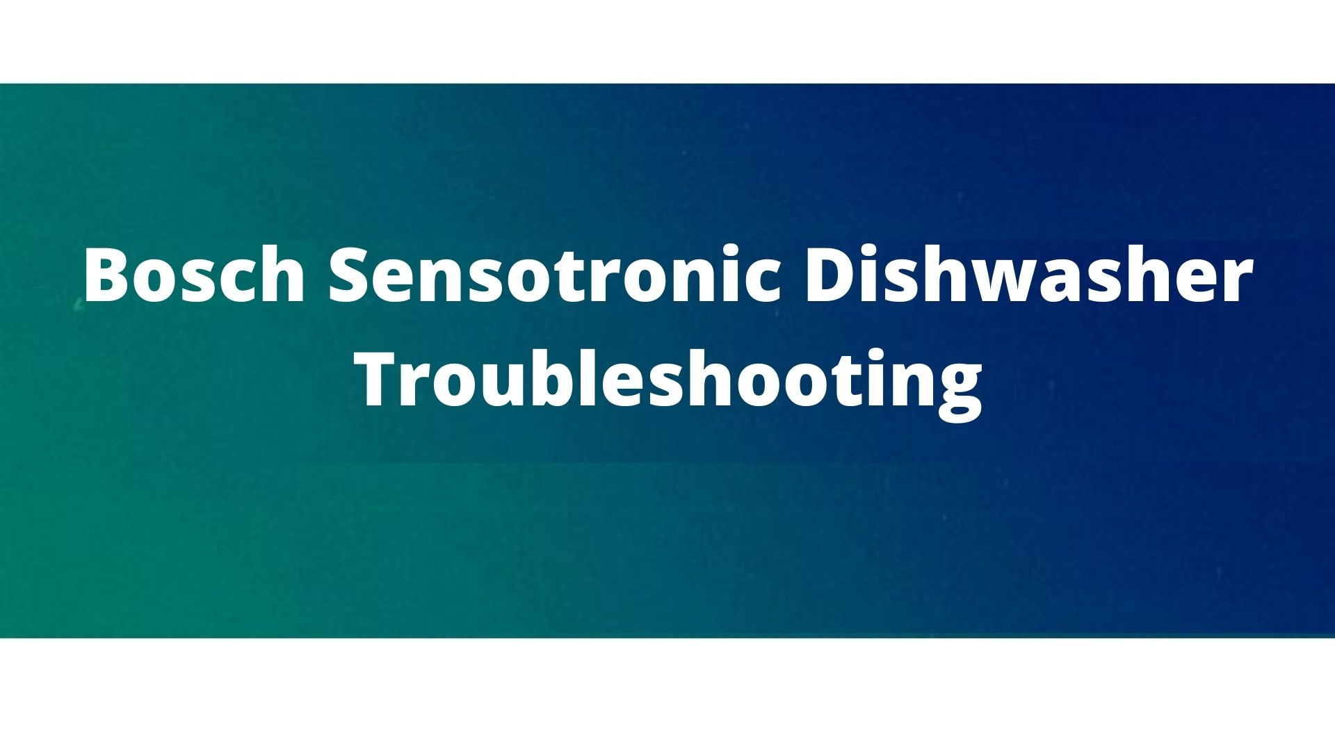 problems and their fixes for Bosch sensotronic dishwasher